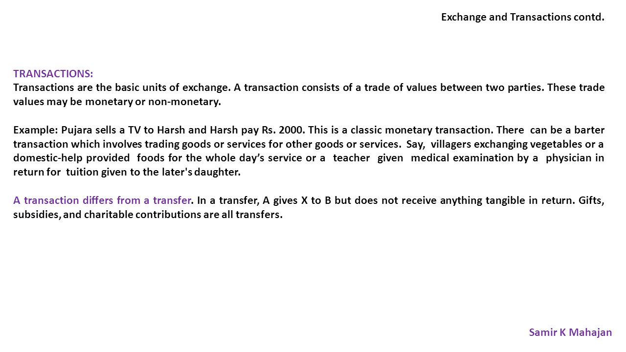 Exchange and Transactions contd.TRANSACTIONS: Transactions are the basic units of exchange.