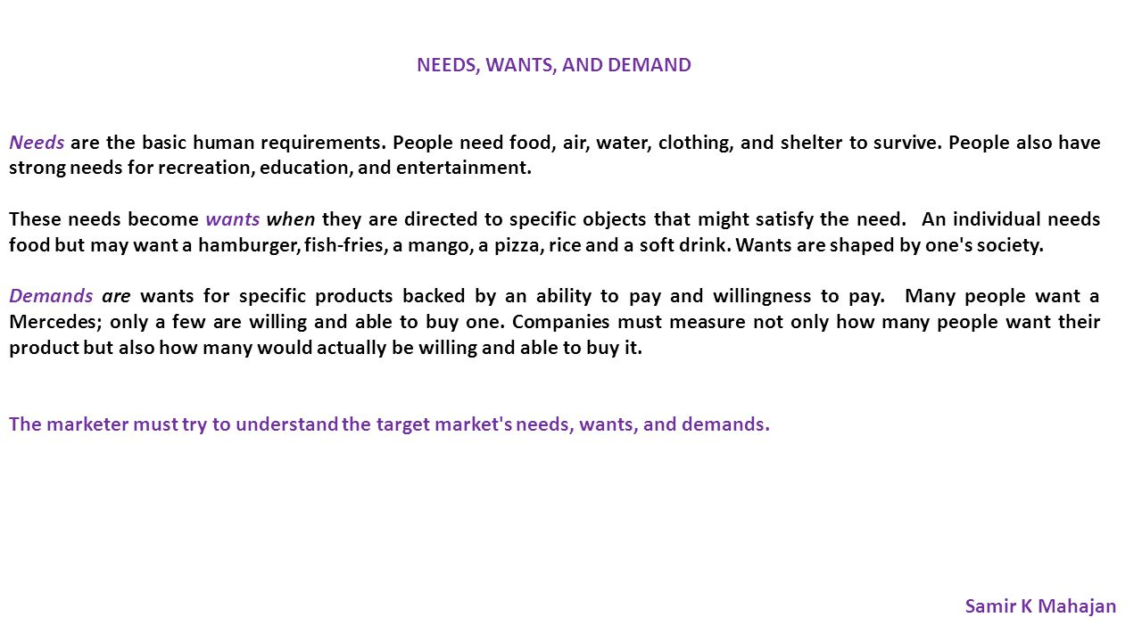 NEEDS, WANTS, AND DEMAND Needs are the basic human requirements.