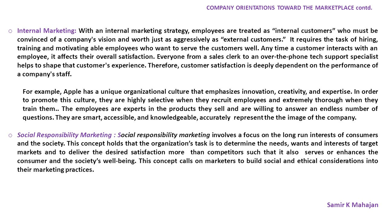 o Internal Marketing: With an internal marketing strategy, employees are treated as internal customers who must be convinced of a company s vision and worth just as aggressively as external customers. It requires the task of hiring, training and motivating able employees who want to serve the customers well.