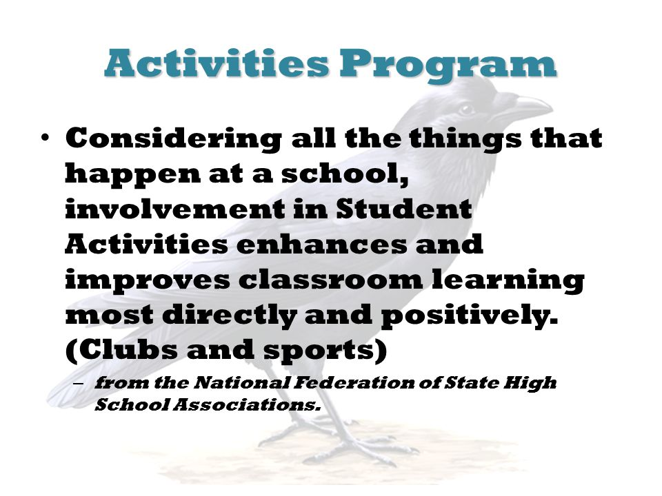 Activities Program Considering all the things that happen at a school, involvement in Student Activities enhances and improves classroom learning most directly and positively.