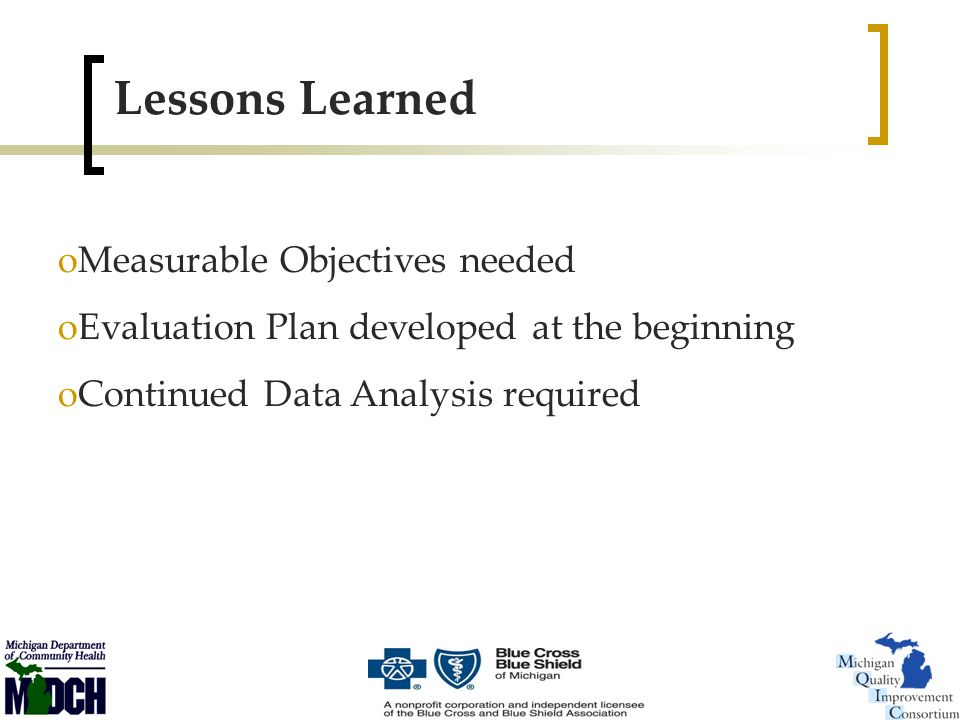 oMeasurable Objectives needed oEvaluation Plan developed at the beginning oContinued Data Analysis required Lessons Learned