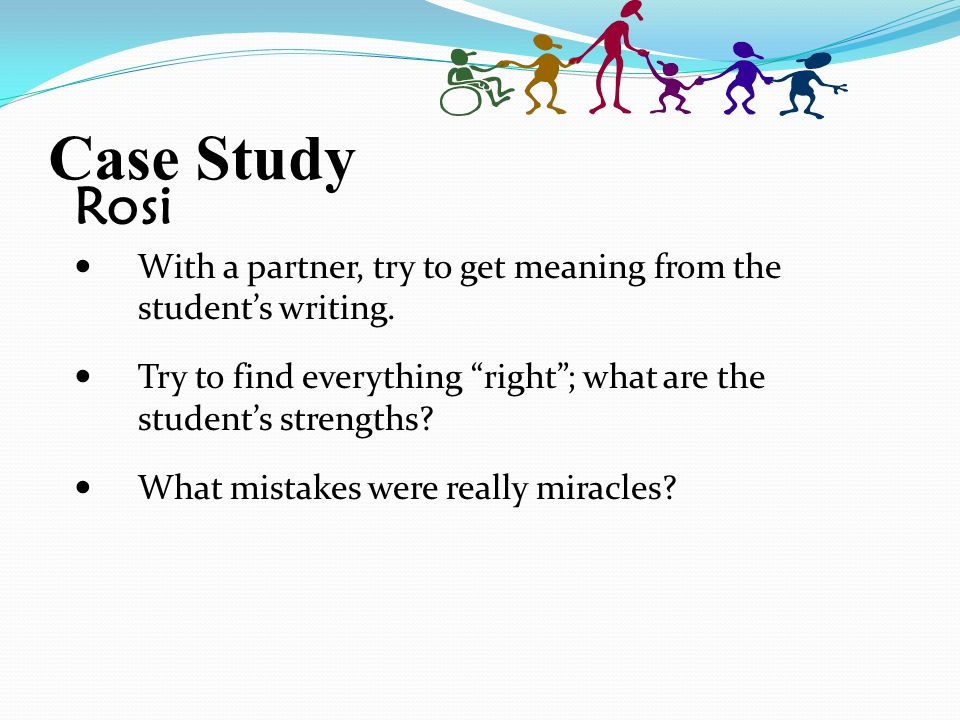 Case Study Rosi With a partner, try to get meaning from the student's writing.