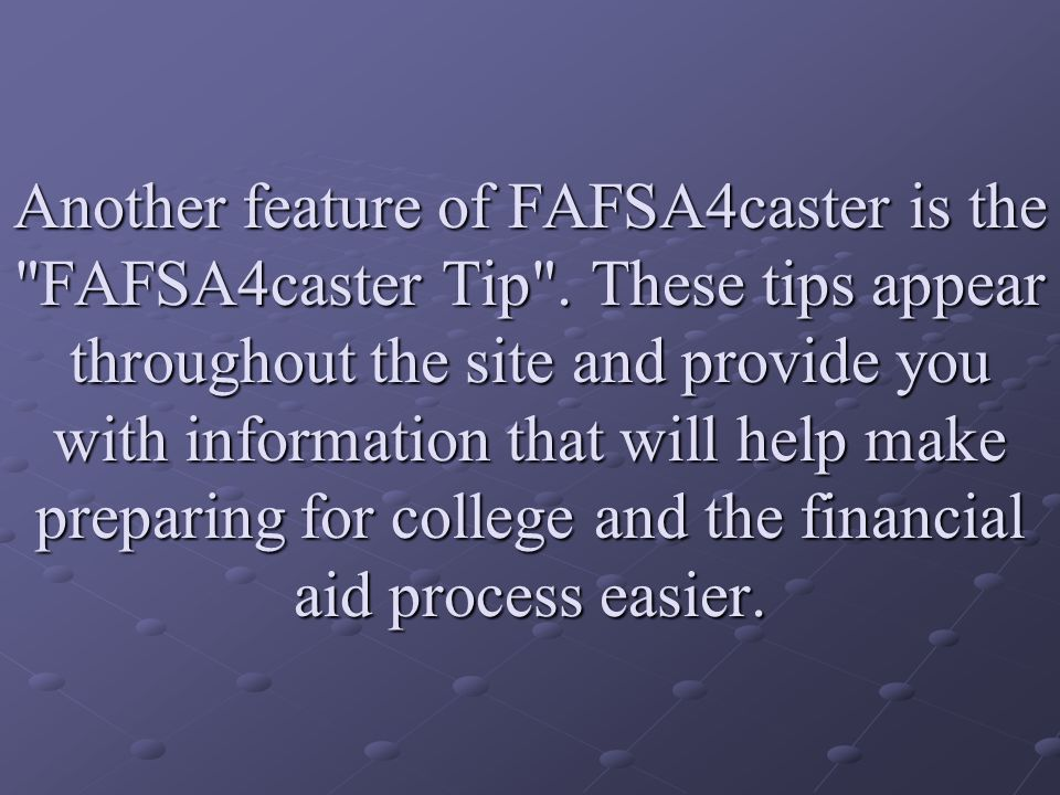 Another feature of FAFSA4caster is the FAFSA4caster Tip .