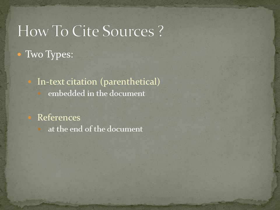 Two Types: In-text citation (parenthetical) embedded in the document References at the end of the document