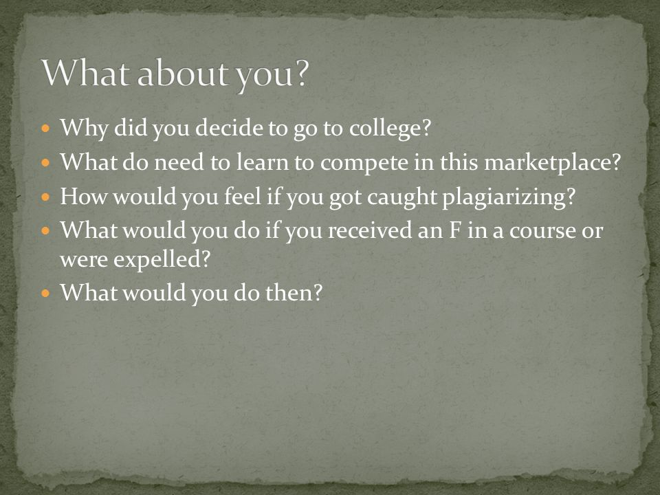 Why did you decide to go to college. What do need to learn to compete in this marketplace.