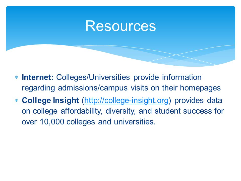  Internet: Colleges/Universities provide information regarding admissions/campus visits on their homepages  College Insight (http://college-insight.