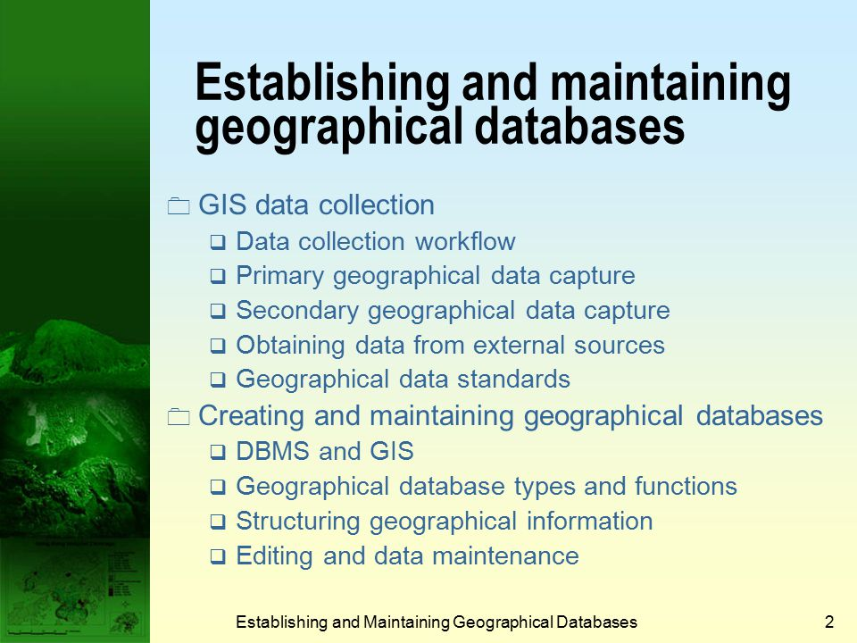 Establishing and Maintaining Geographical Databases42 Edge matching errors  Discrepancies across map boundaries can cause discrepancies in the total GIS data base.