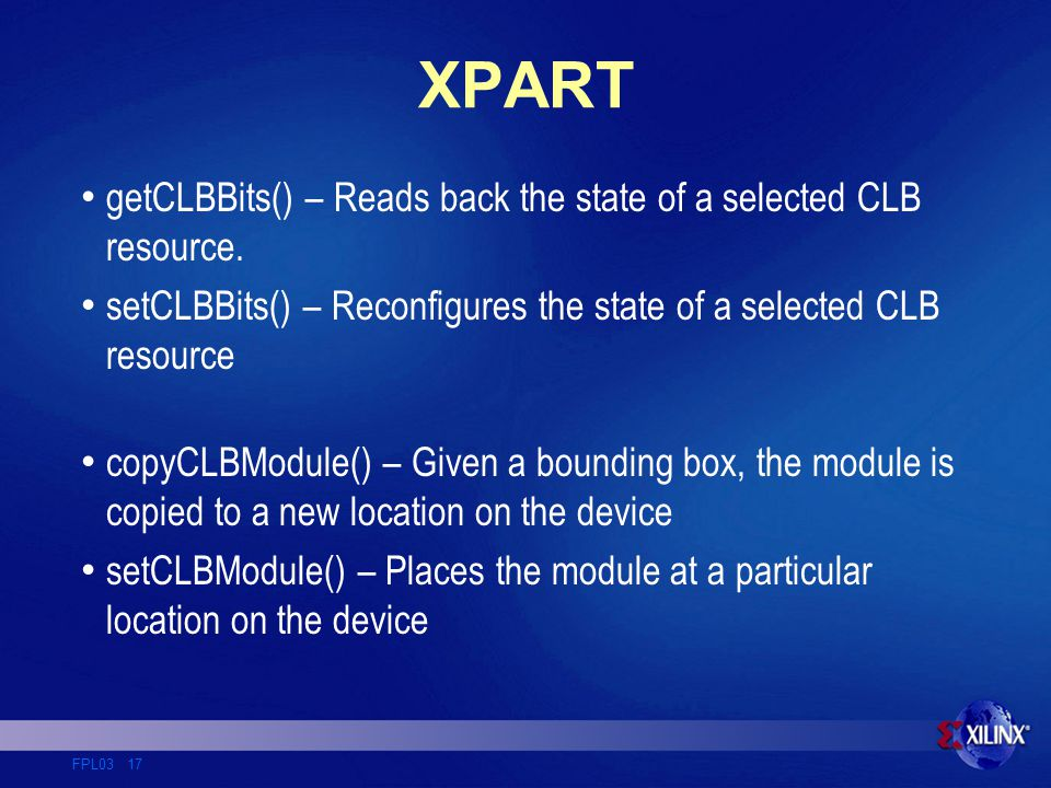 FPL03 17 XPART getCLBBits() – Reads back the state of a selected CLB resource.