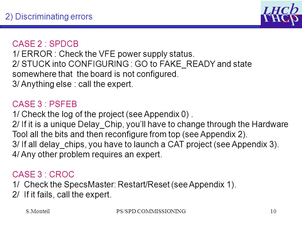 S.MonteilPS/SPD COMMISSIONING10 2) Discriminating errors CASE 2 : SPDCB 1/ ERROR : Check the VFE power supply status.