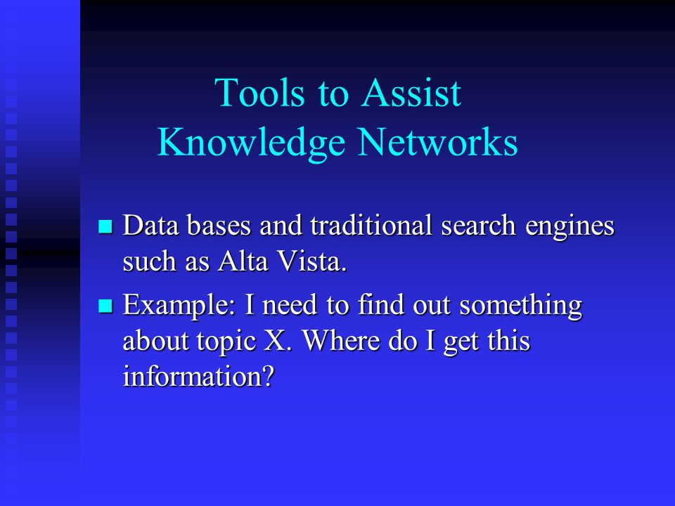 Tools to Assist Knowledge Networks n Data bases and traditional search engines such as Alta Vista.