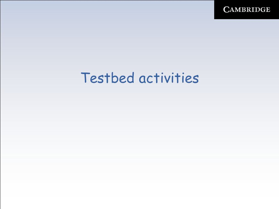 Testbed activities