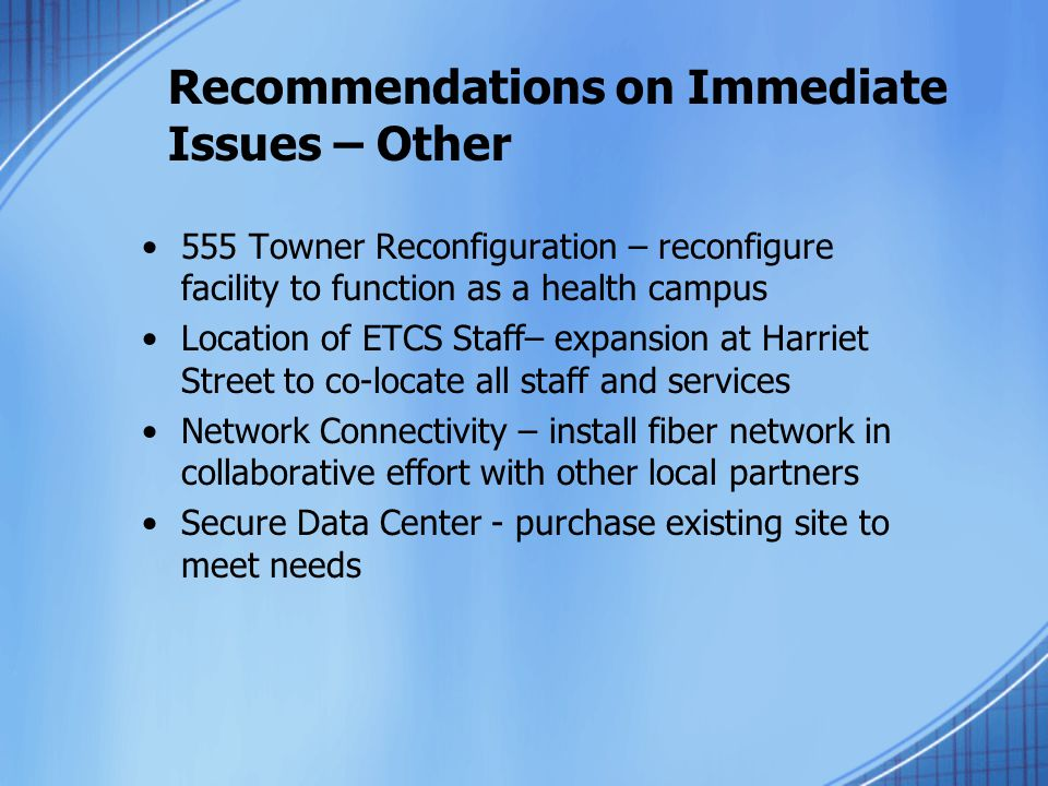 Recommendations on Immediate Issues – Other 555 Towner Reconfiguration – reconfigure facility to function as a health campus Location of ETCS Staff– e