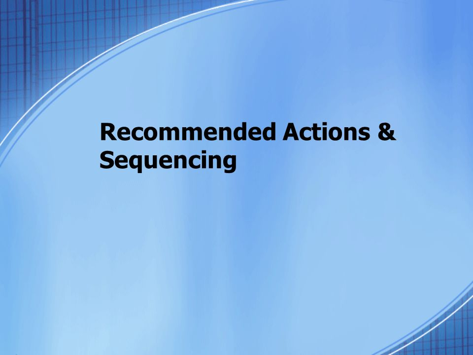 Recommended Actions & Sequencing