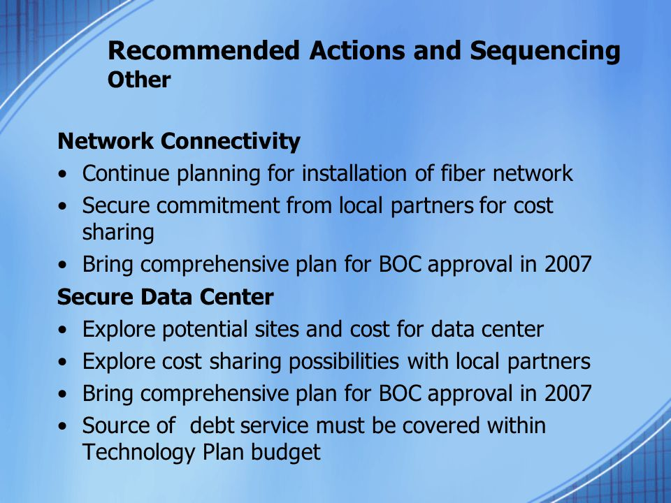 Recommended Actions and Sequencing Other Network Connectivity Continue planning for installation of fiber network Secure commitment from local partner