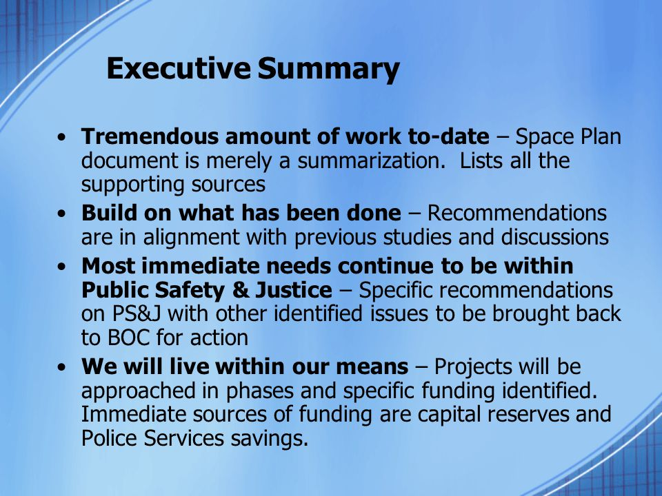 Executive Summary Tremendous amount of work to-date – Space Plan document is merely a summarization. Lists all the supporting sources Build on what ha