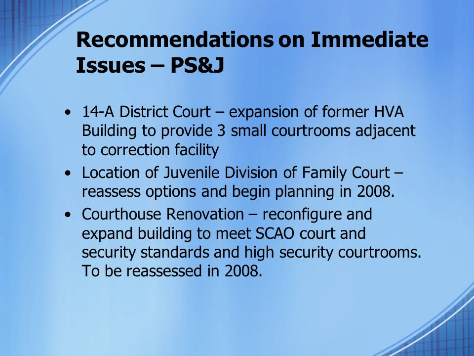 Recommendations on Immediate Issues – PS&J 14-A District Court – expansion of former HVA Building to provide 3 small courtrooms adjacent to correction