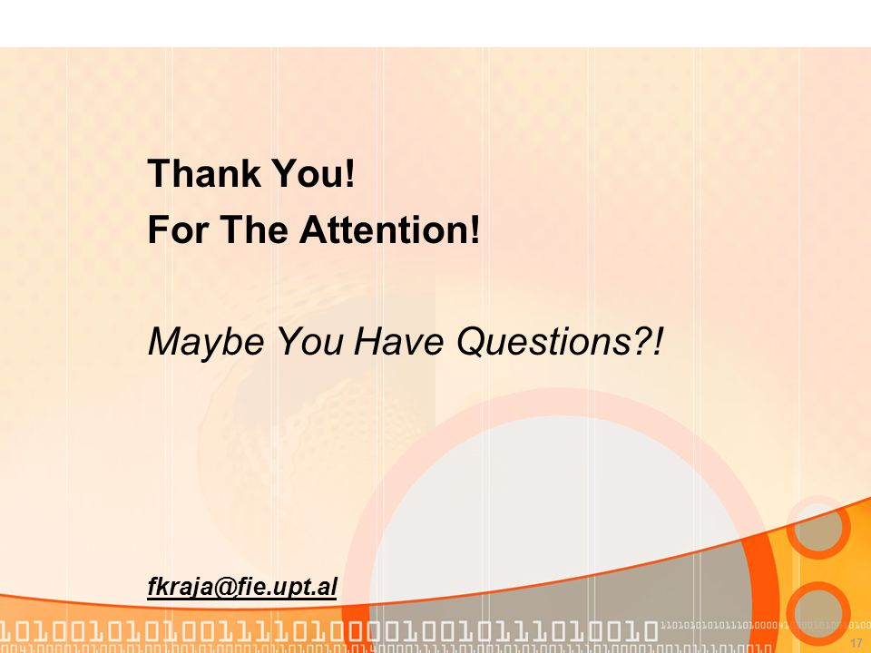 17 Thank You! For The Attention! Maybe You Have Questions?! fkraja@fie.upt.al