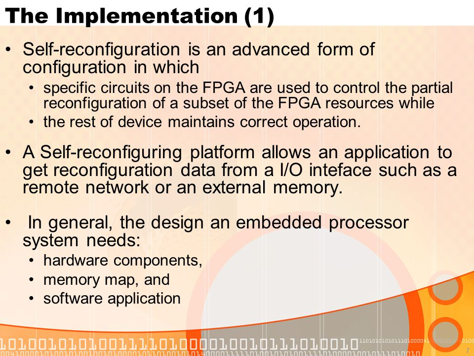 7 The Implementation (1) Self-reconfiguration is an advanced form of configuration in which specific circuits on the FPGA are used to control the partial reconfiguration of a subset of the FPGA resources while the rest of device maintains correct operation.