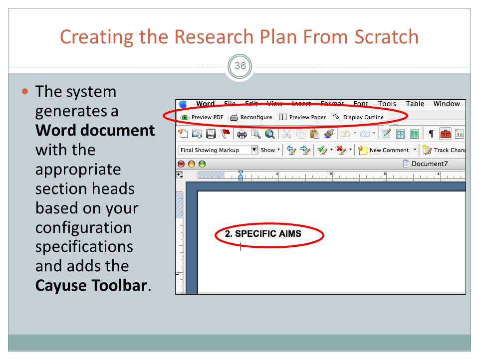 Creating the Research Plan From Scratch 36 The system generates a Word document with the appropriate section heads based on your configuration specifications and adds the Cayuse Toolbar.