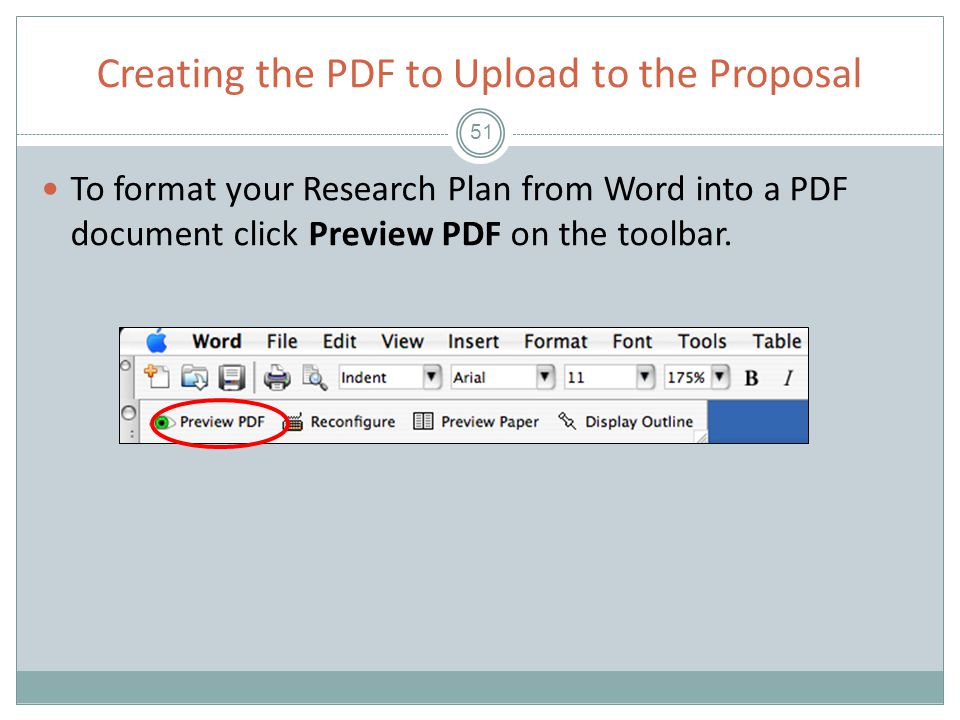 Creating the PDF to Upload to the Proposal 51 To format your Research Plan from Word into a PDF document click Preview PDF on the toolbar.