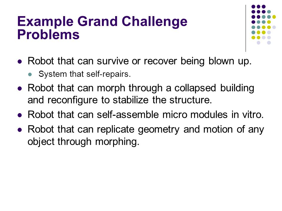 Example Grand Challenge Problems Robot that can survive or recover being blown up.