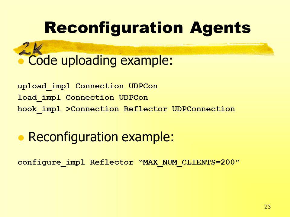 23 Reconfiguration Agents l Code uploading example: upload_impl Connection UDPCon load_impl Connection UDPCon hook_impl >Connection Reflector UDPConnection l Reconfiguration example: configure_impl Reflector MAX_NUM_CLIENTS=200