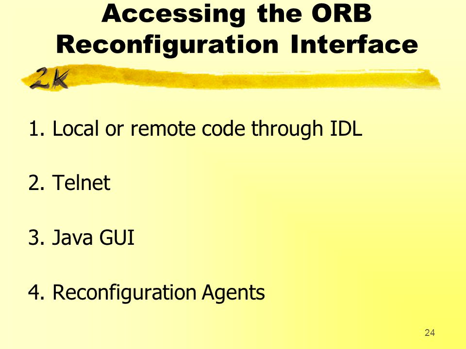 24 Accessing the ORB Reconfiguration Interface 1.Local or remote code through IDL 2.