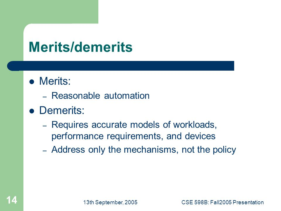 13th September, 2005CSE 598B: Fall2005 Presentation 14 Merits/demerits Merits: – Reasonable automation Demerits: – Requires accurate models of workloads, performance requirements, and devices – Address only the mechanisms, not the policy
