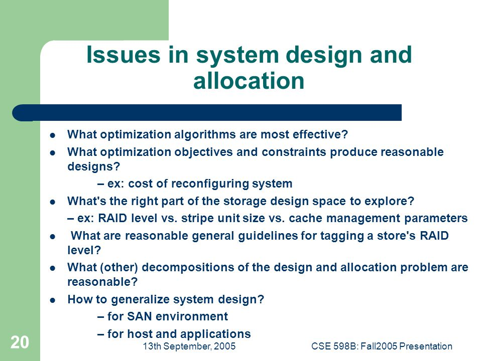 13th September, 2005CSE 598B: Fall2005 Presentation 20 Issues in system design and allocation What optimization algorithms are most effective.