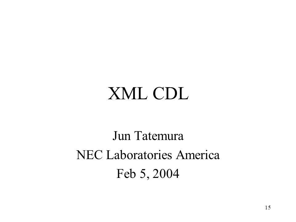 15 XML CDL Jun Tatemura NEC Laboratories America Feb 5, 2004