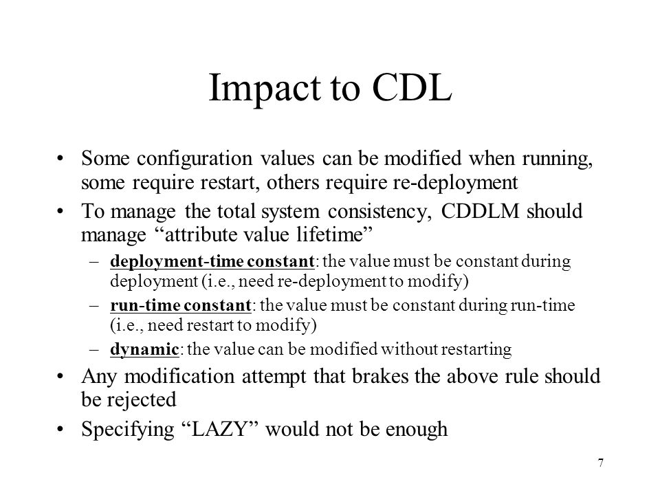 28 CDDLM Processor Given Config/LM operations on a system, generate Config/LM operations on components CDLs are integrated and complied into five sets of data (components, lifecycle dependencies, attribute sets, dependencies, assertions) Config Operations attribute sets dependencies assertions lifecycle dependencies components CDL LM Operations (deploy, start, stop, remove,...) component SF compiled Config Operations (Get/Set) LM Operations