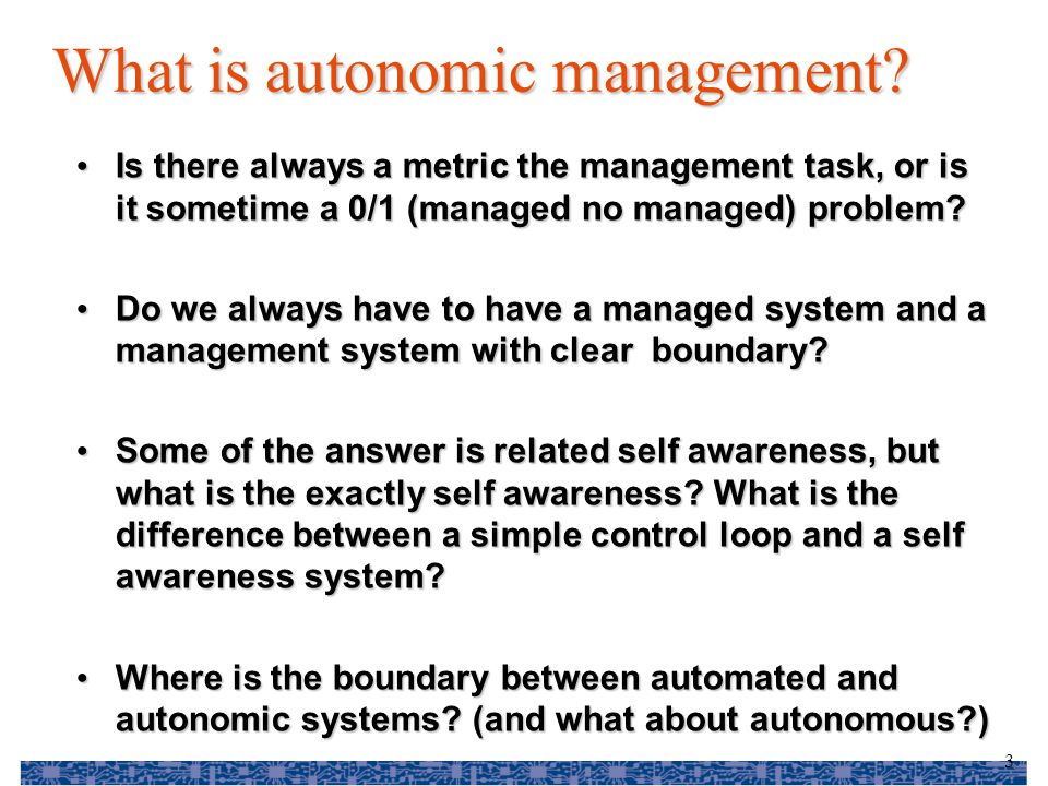 3 What is autonomic management? Is there always a metric the management task, or is it sometime a 0/1 (managed no managed) problem? Is there always a