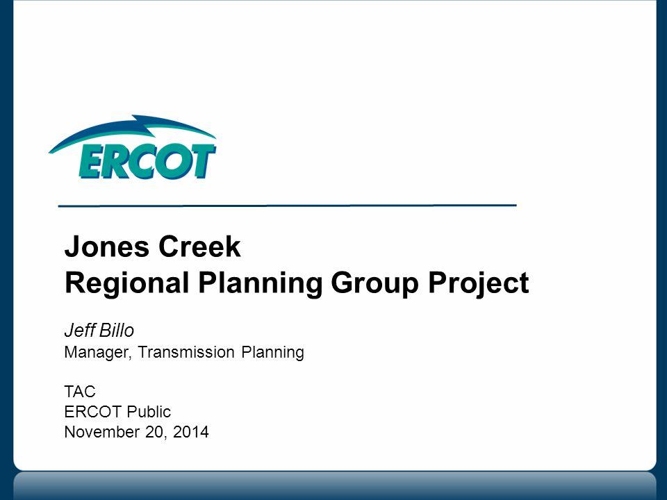 Jones Creek Regional Planning Group Project Jeff Billo Manager, Transmission Planning TAC ERCOT Public November 20, 2014