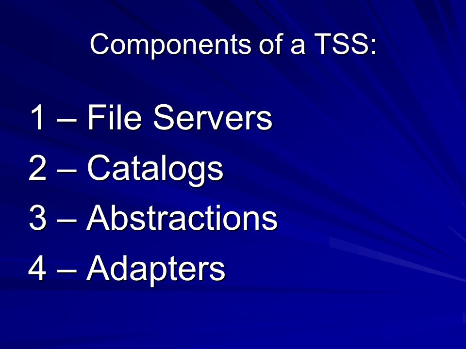 Components of a TSS: 1 – File Servers 2 – Catalogs 3 – Abstractions 4 – Adapters