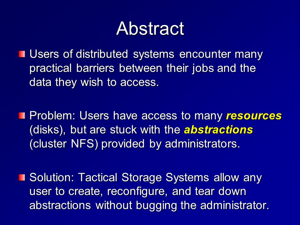 Abstract Users of distributed systems encounter many practical barriers between their jobs and the data they wish to access.