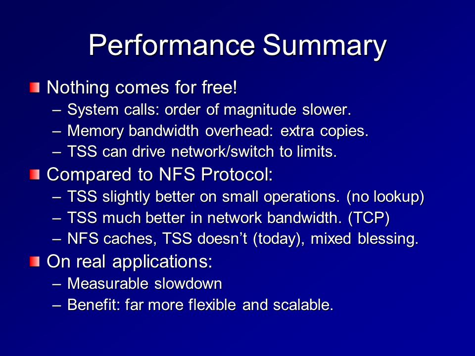 Performance Summary Nothing comes for free. –System calls: order of magnitude slower.