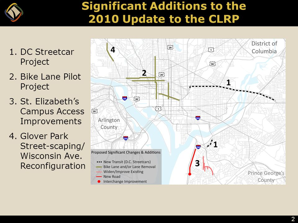 2 Significant Additions to the 2010 Update to the CLRP 1.DC Streetcar Project 2.Bike Lane Pilot Project 3.St. Elizabeth's Campus Access Improvements 4
