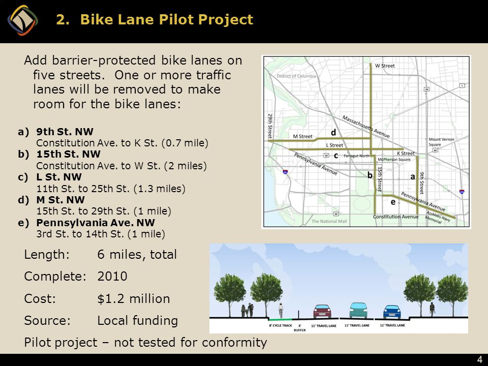 4 2.Bike Lane Pilot Project Add barrier-protected bike lanes on five streets. One or more traffic lanes will be removed to make room for the bike lane