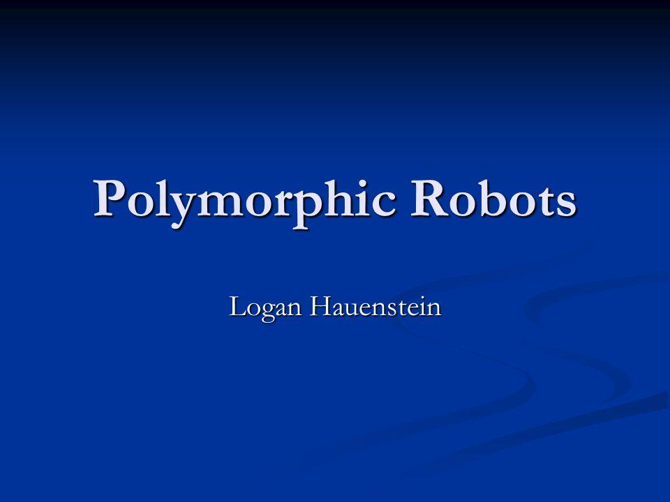 Polymorphic Robots Logan Hauenstein