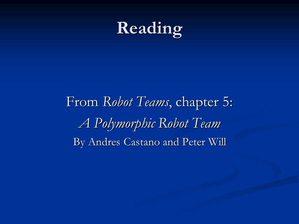 Reading From Robot Teams, chapter 5: A Polymorphic Robot Team By Andres Castano and Peter Will