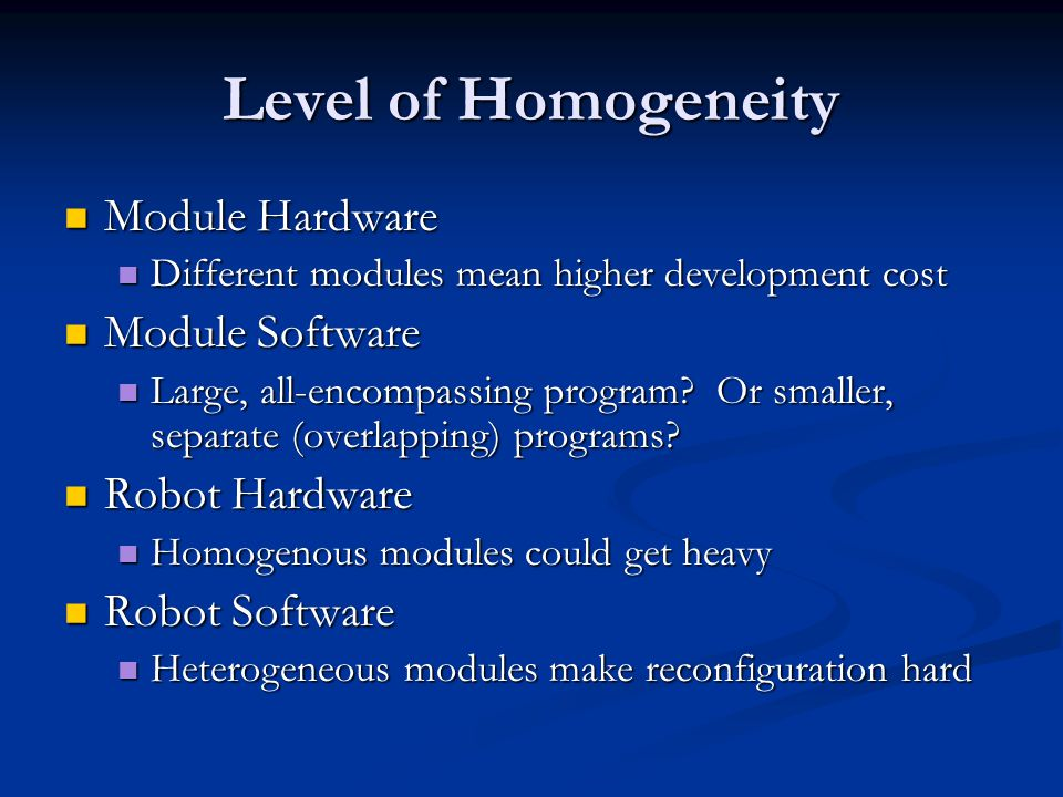 Level of Homogeneity Module Hardware Module Hardware Different modules mean higher development cost Different modules mean higher development cost Module Software Module Software Large, all-encompassing program.
