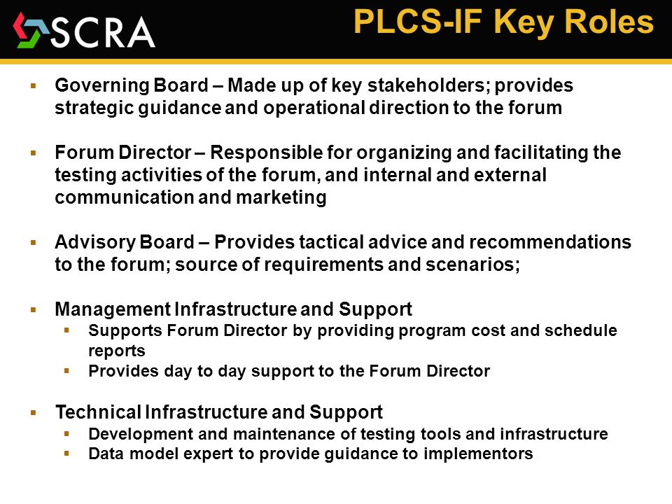 PLCS-IF Key Roles  Governing Board – Made up of key stakeholders; provides strategic guidance and operational direction to the forum  Forum Director