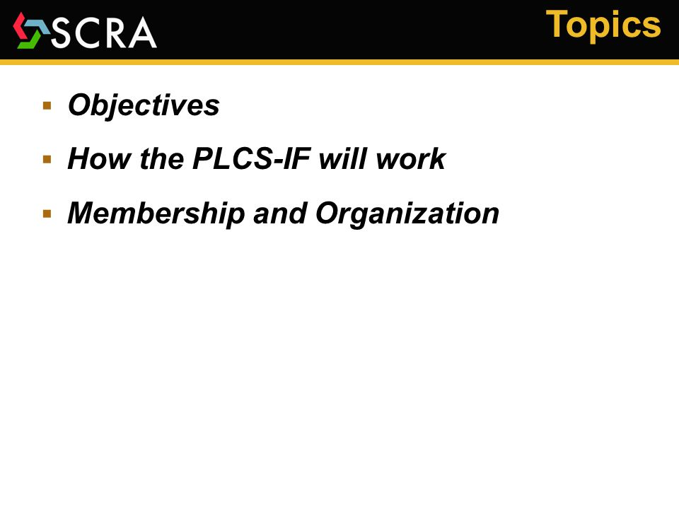 Topics  Objectives  How the PLCS-IF will work  Membership and Organization