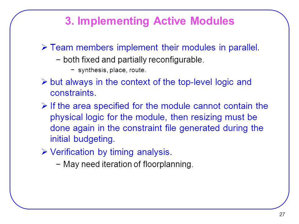 27 3. Implementing Active Modules  Team members implement their modules in parallel.