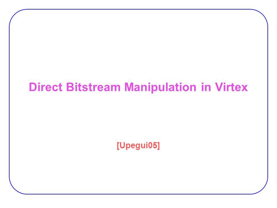 Direct Bitstream Manipulation in Virtex [Upegui05]