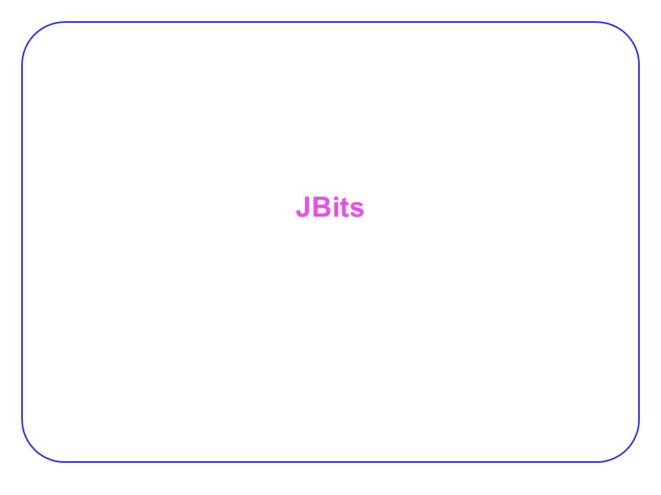 7 Bitstream Manipulation with JBits JBits:  A tool to allow the end user to set the content of the LUT and make connections inside the FPGA directly −by changing reconfiguration data.