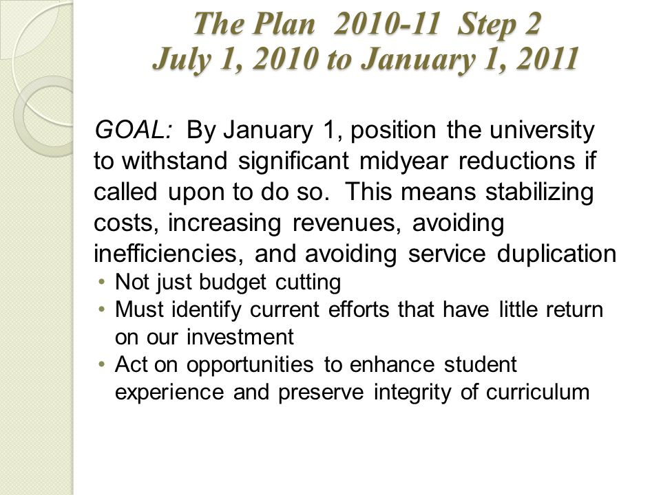 GOAL: By January 1, position the university to withstand significant midyear reductions if called upon to do so.