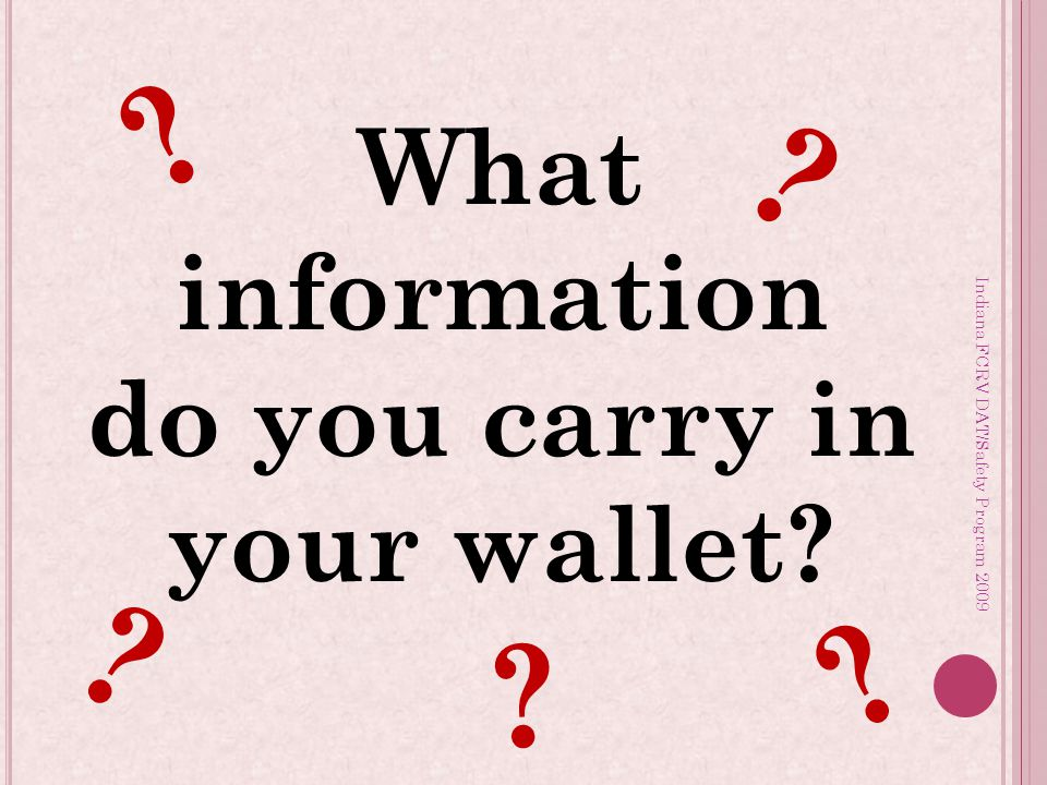Indiana FCRV DAT/Safety Program 2009 What information do you carry in your wallet