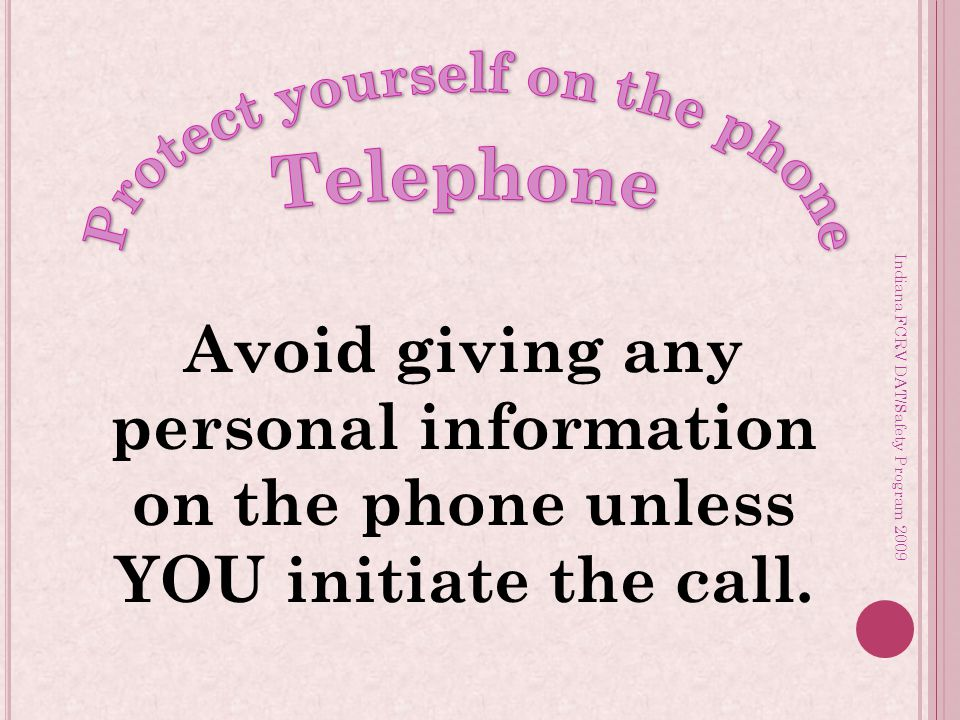 Indiana FCRV DAT/Safety Program 2009 Avoid giving any personal information on the phone unless YOU initiate the call.