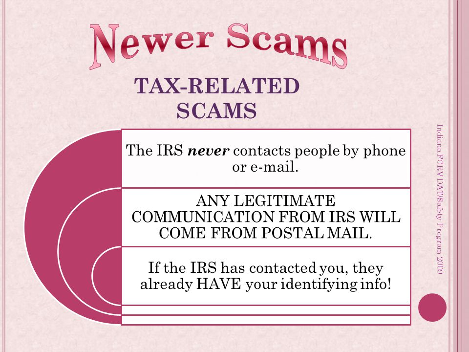 Indiana FCRV DAT/Safety Program 2009 TAX-RELATED SCAMS The IRS never contacts people by phone or e-mail.